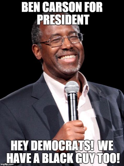 Ben Meme - ben carson as many republicans see him imgflip