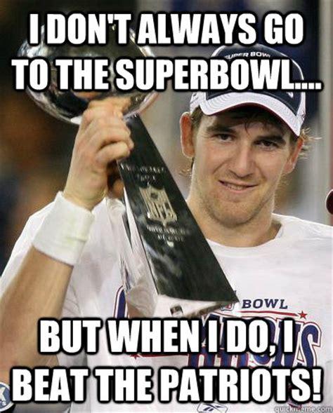 Eli Manning Super Bowl Meme - i don t always go to the superbowl but when i do i