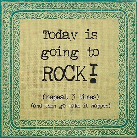 today is going to today is going to rock quote picture
