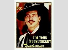 I'm your huckleberry | I'm Your Huckleberry ;) | Pinterest ... Doc Holliday Tombstone Im Your Huckleberry