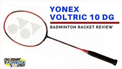 Raket Yonex Duora 10 Asli Yonex Voltric 10 Dg Written Badminton Racket Review Paul Stewart
