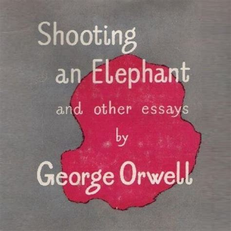 Shooting An Elephant And Other Essays by Shooting An Elephant And Other Essays By George Orwell 1st Edition Bureau Of Trade