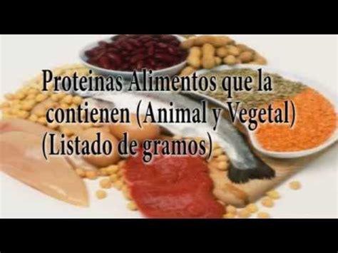 proteinas alimentos  la contienen animal  vegetal listado de gramos youtube