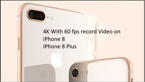 how to record 4k on iphone x iphone 8 iphone 8 plus 60fps