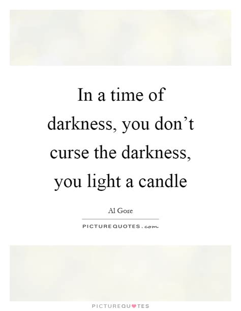 Light A Candle Don T Curse The Darkness by In A Time Of Darkness You Don T Curse The Darkness You