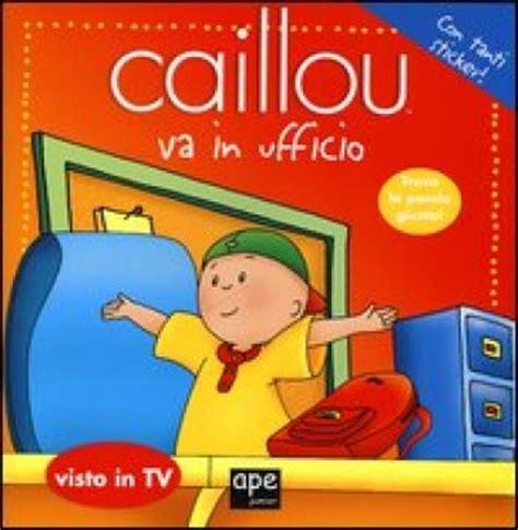 ufficio abbonamenti mondadori caillou va in ufficio con adesivi libro mondadori store