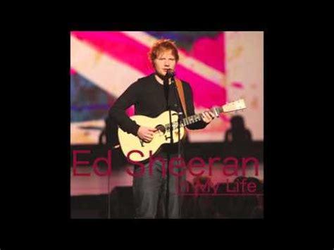life ed sheeran ed sheeran in my life quot the beatles the night that changed