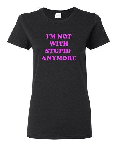 Tshirt Officially Not Single Anymore i m not with stupid anymore humor boyfriend