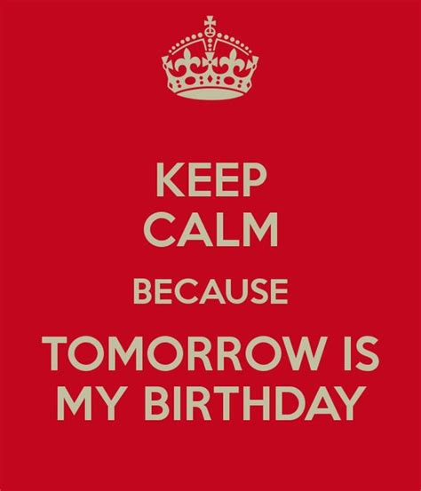 Tomorrow Is Your Birthday Quotes Yayuh Tomorrow Is My Birthday And I M So Excited I Love