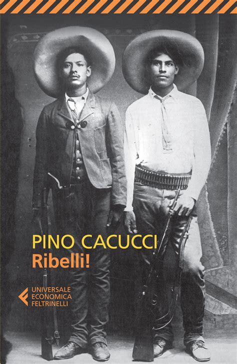 Cacucci Libreria - pino cacucci ribelli libro feltrinelli editore