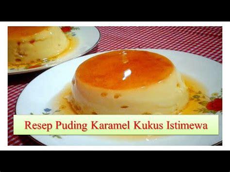membuat puding cara membuat puding karamel kukus istimewa youtube