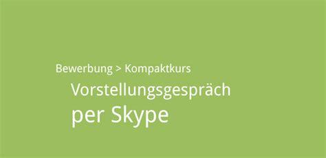 Bewerbungsgesprach Per Skype Vorstellungsgespr 228 Ch Per Skype Karrieref 252 Hrer
