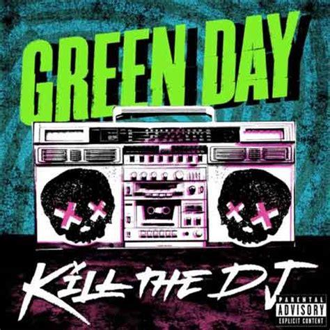 testo green day kill the dj traduzione testo green day nuove canzoni