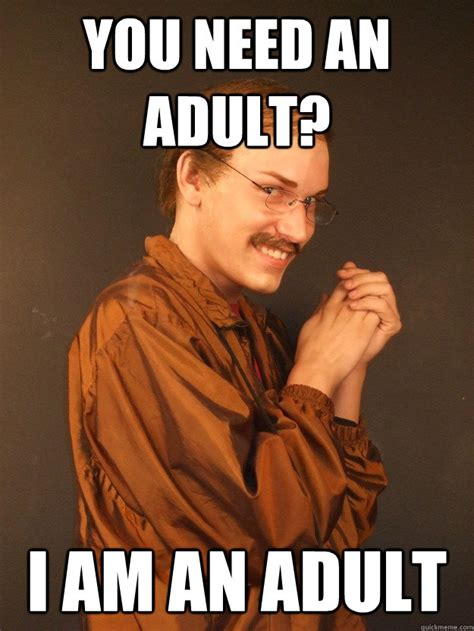 Memes For Adults - you need an adult i am an adult creepy carl quickmeme