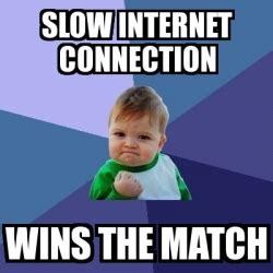 Internet Connection Meme - meme bebe exitoso slow internet connection wins the