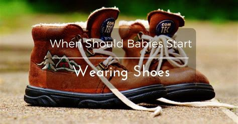 when should start wearing shoes when should babies start wearing shoes how to choose