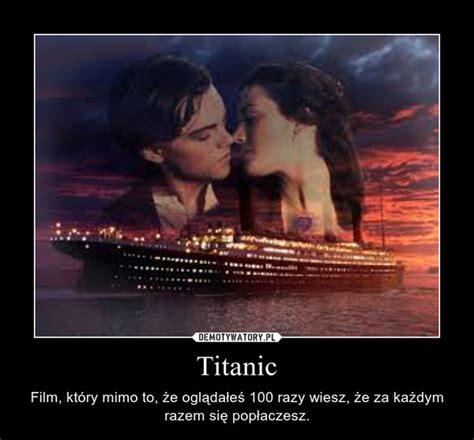 film titanic za gledanje titanic demotywatory pl