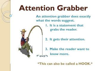 Attention Grabbing Sentences For Essays by The Grabber Sentence Also Known As A Lead An Opener A Hook