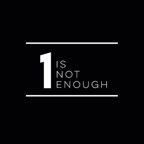 one is not enough 1isnotenough