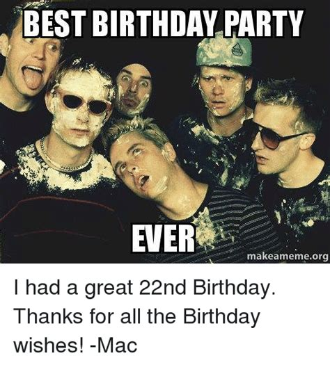 Birthday Thanks Meme - best birthday party ever makeameme org i had a great 22nd birthday thanks for all the birthday