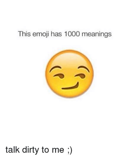 Talk Dirty To Me Meme - this emoji has 1000 meanings talk dirty to me emoji meme