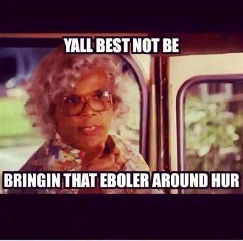Funny Madea Memes - ebola meme madea funny don t judge me pinterest
