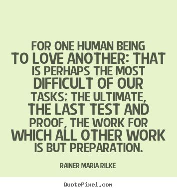 rainer maria rilke quote rainer maria rilke poster quotes for one human being to