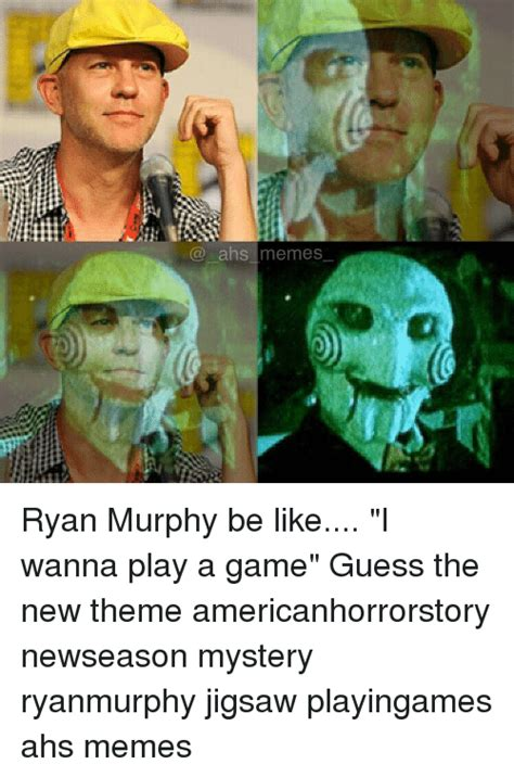 I Wanna Play A Game Meme - ahs memes ryan murphy be like i wanna play a game guess