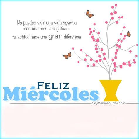 imagenes buenos dias y feliz miercoles buenos d 237 as feliz miercoles www soymamaencasa com