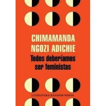 libro todos deberamos ser feministas todos deberiamos ser feministas chimamanda ngozi adichie sinopsis y precio fnac