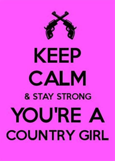 Country Girl Memes - keep calm and stay strong you re a countrygirl