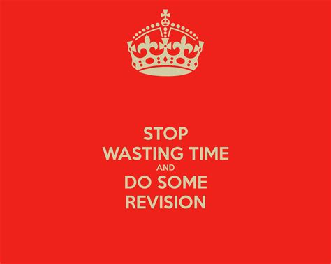 Some Time Wasters by Stop Wasting Time And Do Some Revision Poster Gary H