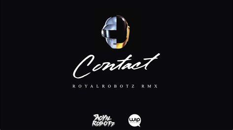 daft punk contact daft punk contact royalrobotz remix youtube