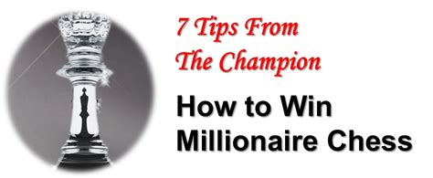 Play Chess And Win Money - 7 tips from the chion how to win millionaire chess at thechessworld com