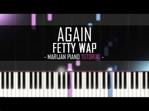 fetty wap tutorial how to play fetty wap again piano tutorial sheet