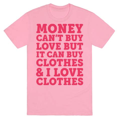 Where Can I Buy Shirts Money Can T Buy But It Can Buy Clothes I
