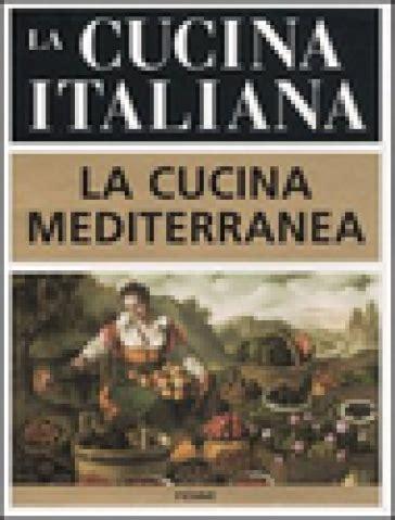 cucina mediterranea ricette la cucina italiana la cucina mediterranea libro