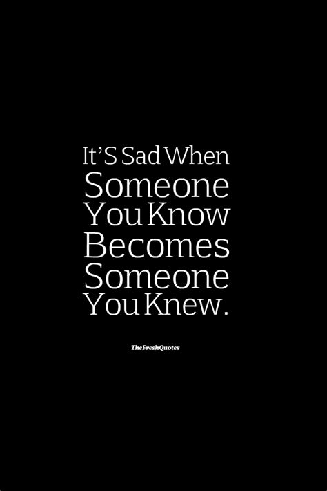 love quotes layout sad love it s sad when someone you know becomes someone you knew