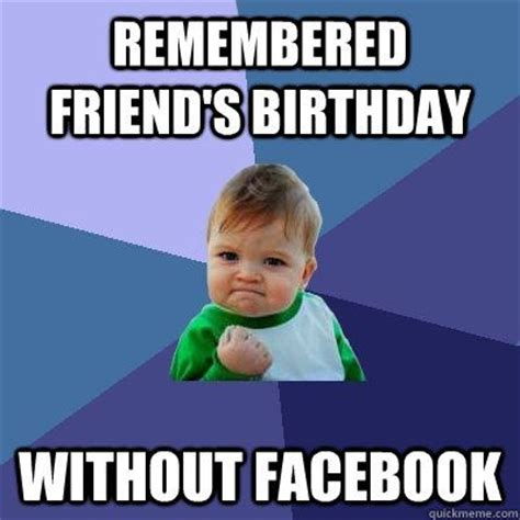 Kids Birthday Meme - remembered friend s birthday without facebook success