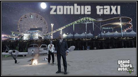 mod gta 5 zombie zombie taxi gta5 mods com