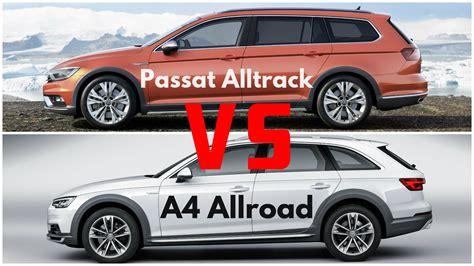 passat or audi a4 2017 audi a4 allroad quattro vs volkswagen passat alltrack