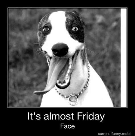 Almost Friday Meme - its almost friday face day thursday quotes almost friday