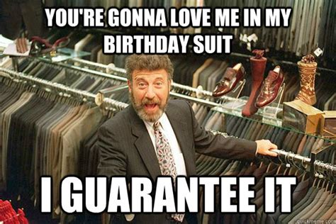 George Zimmer Meme - you re gonna love me in my birthday suit i guarantee it
