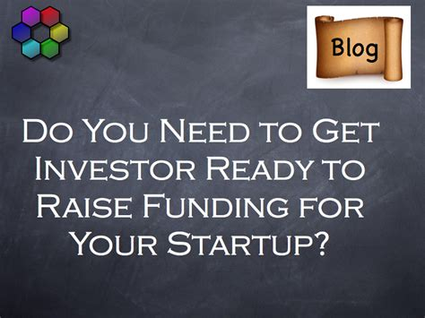 do you need to raise your grade in do you need to get investor ready to raise funding for your startup b d colley