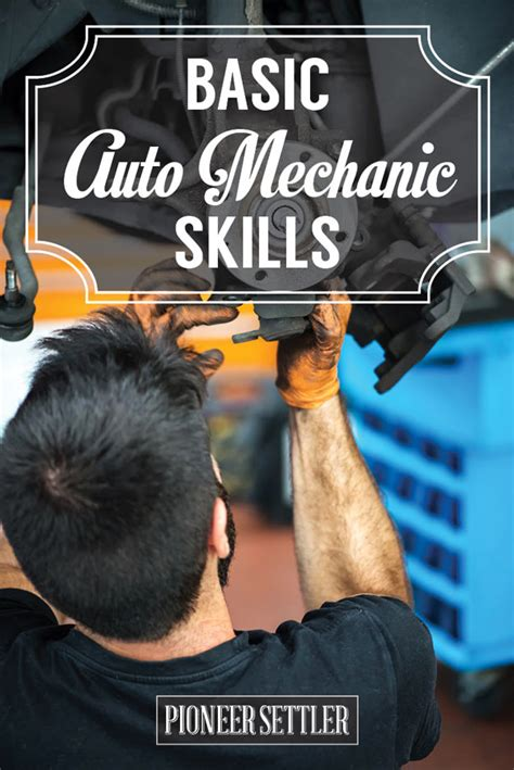 basic auto mechanic skills to fix your car yourself pioneer settler