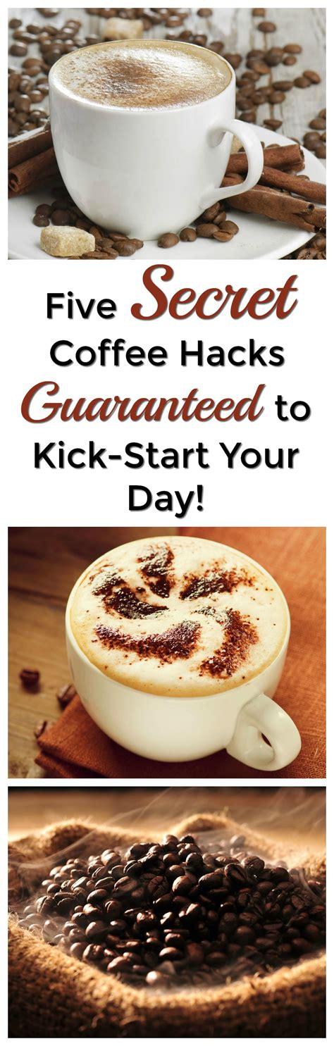 coffee hacks 5 secret coffee hacks guaranteed to kick start your day