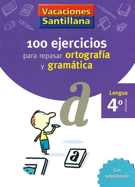libro vacaciones santillana lengua ortografa 100 ejercicios para repasar ortograf 237 a y gram 225 tica 4 186 primaria lengua vacaciones santillana