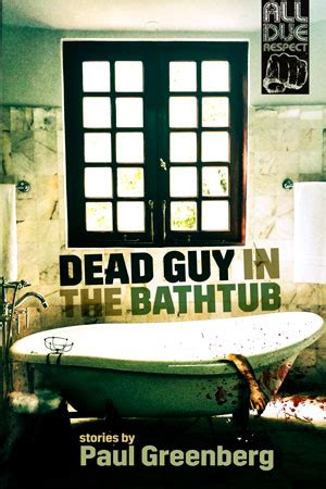the bathtub guy coming in march from all due respect dead guy in the bathtub stories by paul