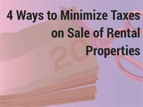 4 ways to minimize taxes on sale of rental properties