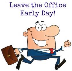 leave the office early day awesome